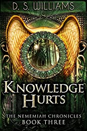 Knowledge Hurts (The Nememiah Chronicles Book 3)