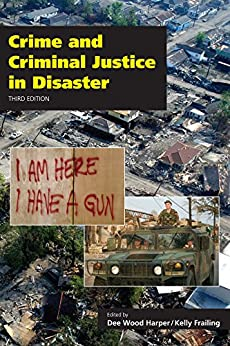 Crime and Criminal Justice in Disaster, Third Edition by [Harper, Dee Wood, Frailing, Kelly]