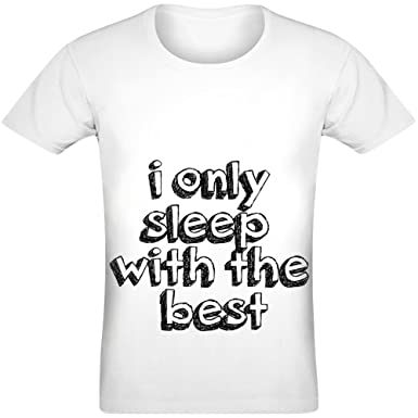 5cebb9bf I Only Sleep with The Best T-Shirt for Men & Women - 100% Soft ...