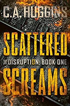 Scattered Screams: (The Disruption, Book One) by [Huggins, C.A.]