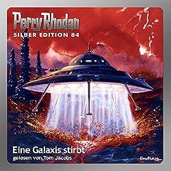 Eine Galaxis stirbt (Perry Rhodan Silber Edition 84)