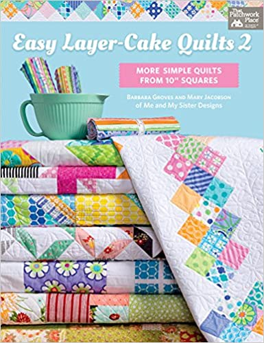 Easy Layer Cake Quilts 2 More Simple Quilts From 10 Squares