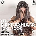 The Kardashians Joke Book by The Unknown Comic, AKA Murray Langston | Murray Langston