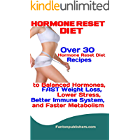 Hormone Reset Diet: Over 30 Hormone Reset Diet Recipes to Balanced Hormone, Weight Loss, Lower Stress, Better Immune System, and Faster Metabolism