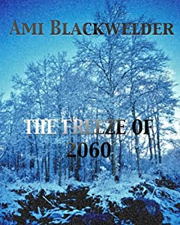 The Freeze of 2060 (short story) by [Blackwelder, Ami]