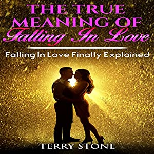 The True Meaning of Falling in Love: Falling in Love Finally Explained Audiobook