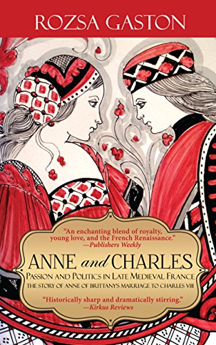 Anne and Charles: Passion and Politics in Late Medieval France by Rozsa Gaston