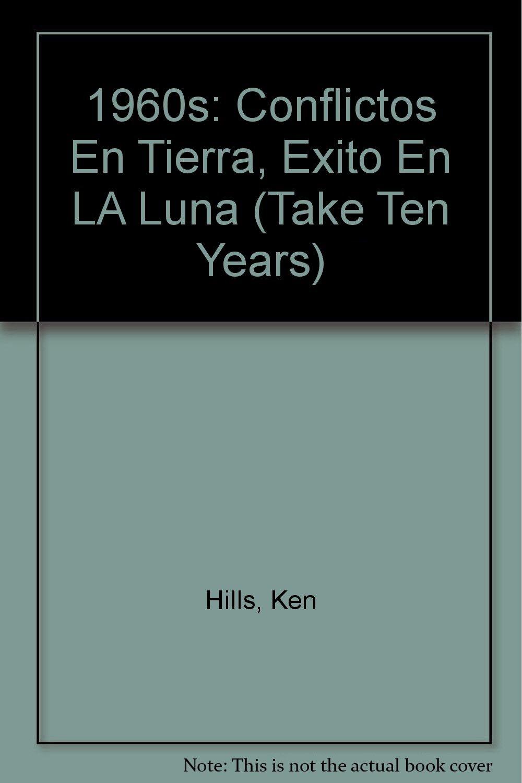 1960s: Conflictos En Tierra, Exito En LA Luna (Take Ten Years) (Spanish Edition)
