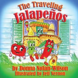 The Traveling Jalapenos: The Adventures of the Traveling Jalapenos by [Nolan - Wilson, Donna]
