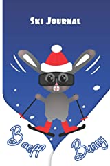 Banff Bunny Ski Journal: All in one planner for Snowboarders or Skiers - record ski resorts, runs, accommodation, restaurants, equipment wish lists, contacts and more Paperback