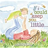 If I Could Keep You Little...: A Baby Book About a Parent's Love (Gifts for Babies and Toddlers, Gifts for Mother's Day or Fa