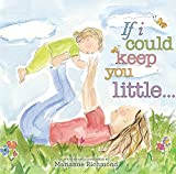 If I Could Keep You Little... (Marianne Richmond Book 0)