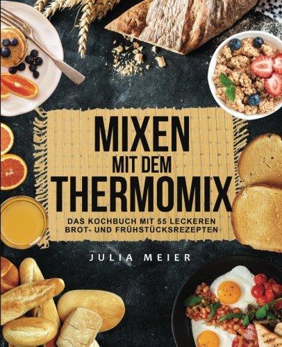 mixen-mit-dem-thermomix-das-kochbuch-mit-55-leckeren-brot-und-frhstcksrezepten-inkl-glutenfreier-rez