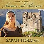 Adventures and Adversities: Tales of Taelis, Book 1 | Sarah Holman