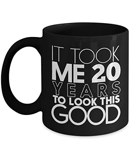 Black Coffee Mug 11oz Birthday Gift For Guy Who Is 20 Years Old It Took