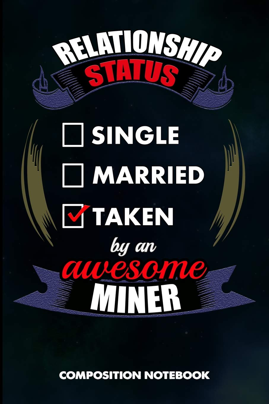 Relationship Status Single Married Taken by an Awesome Miner