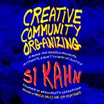 Creative Community Organizing: A Guide for Rabble-Rousers, Activists, and Quiet Lovers of Justice | Si Kahn
