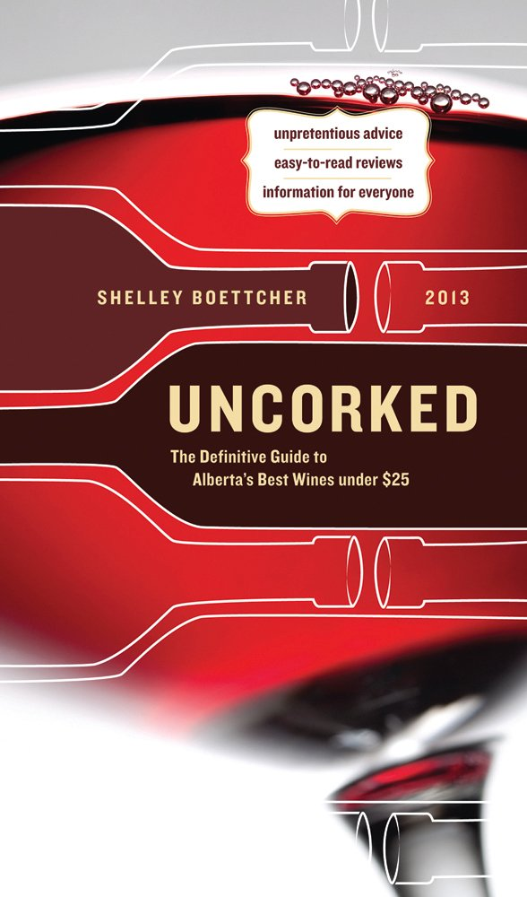 Download Uncorked: The Definitive Guide to Alberta's Best Wines under $25 2013 PDF
