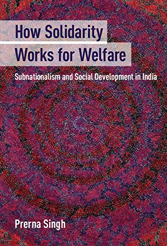 How Solidarity Works for Welfare: Subnationalism and Social Development in India (Cambridge Studies in Comparative Politics) (History Of Social Work Profession In India)