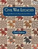 quilt books civil war - Civil War Legacies: Quilt Patterns for Reproduction Fabrics