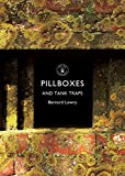 Pillboxes and Tank Traps, Bernard Lowry, 0747813566