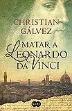 img - for Matar a Leonardo da Vinci (Spanish Edition) book / textbook / text book