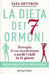 La dieta dei 7 ormoni. Risveglia il tuo metabolismo e perdi 7 chili in 21 giorni Paperback