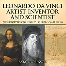 Leonardo da Vinci: Artist, Inventor and Scientist - Art History Lessons for Kids | Children's Art Books