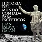 Historia del mundo contada para escépticos [History of the World for Skeptics] | Juan Eslava Galán