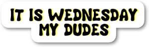 "It's Wednesday My Dudes Sticker Funny Quotes Stickers - Laptop Stickers - 2.5"" Vinyl Decal - Laptop, Phone, Tablet Vinyl Decal Sticker S4233"