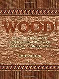 WOOD! Identifying and Using Hundreds of Woods Worldwide