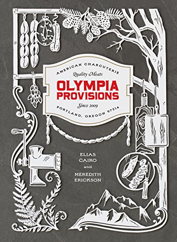 Olympia Provisions: Cured Meats and Tales from an American Charcuterie by Elias Cairo, Meredith Erickson