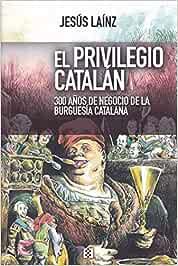 Privilegio Catalan, El: 300 años de negocio de la burguesía ...