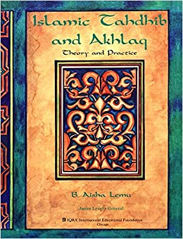 Islamic Tahdhib and Akhlaq: Theory and Practice