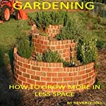 Gardening: How to Grow More in Less Space | Beverly Hill