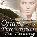 Oriana and the Three Werebears Audiobook by Tia Fanning Narrated by  La Petite Mort, Ruby Rivers