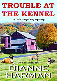 TROUBLE AT THE KENNEL: A Cedar Bay Cozy Mystery by [Harman, Dianne]