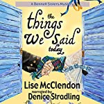 The Things We Said Today: Bennett Sisters, Book 4 | Lise McClendon