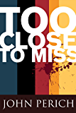 Too Close to Miss (Mara Cunningham Series Book 1)