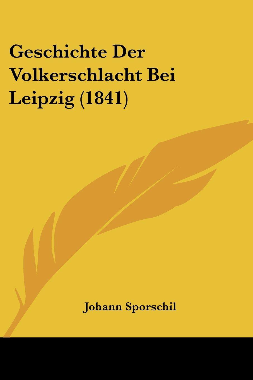 Download Geschichte Der Volkerschlacht Bei Leipzig (1841) (German Edition) pdf epub