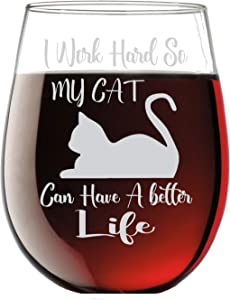 I work hard so my Cat can have a better life - Funny 15oz Stemless Crystal Wine Glass - Fun Wine Glasses with Sayings Gifts for Women