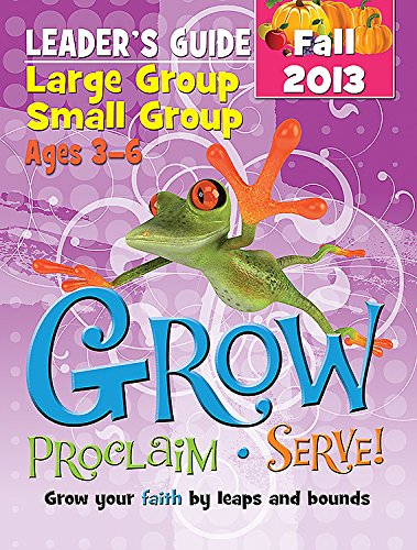 Download Grow, Proclaim, Serve! Large Group/Small Group Ages 3-6 Fall 2013: Grow Your Faith by Leaps and Bounds ebook