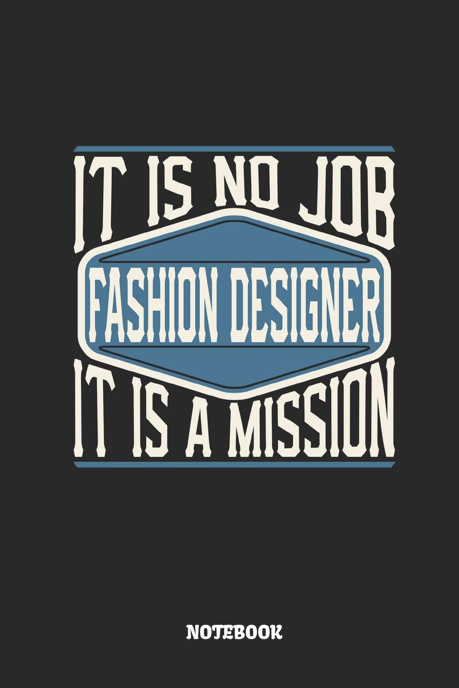 Fashion Designer Notebook It Is No Job It Is A Mission Dot Grid Composition Notebook To Take Notes At Work Dotted Bullet Point Diary To Do List Or Journal For Men And Women
