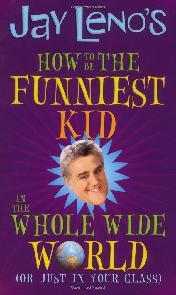 Jay Leno's How to Be the Funniest Kid in the Whole Wide World (or Just in Your pdf