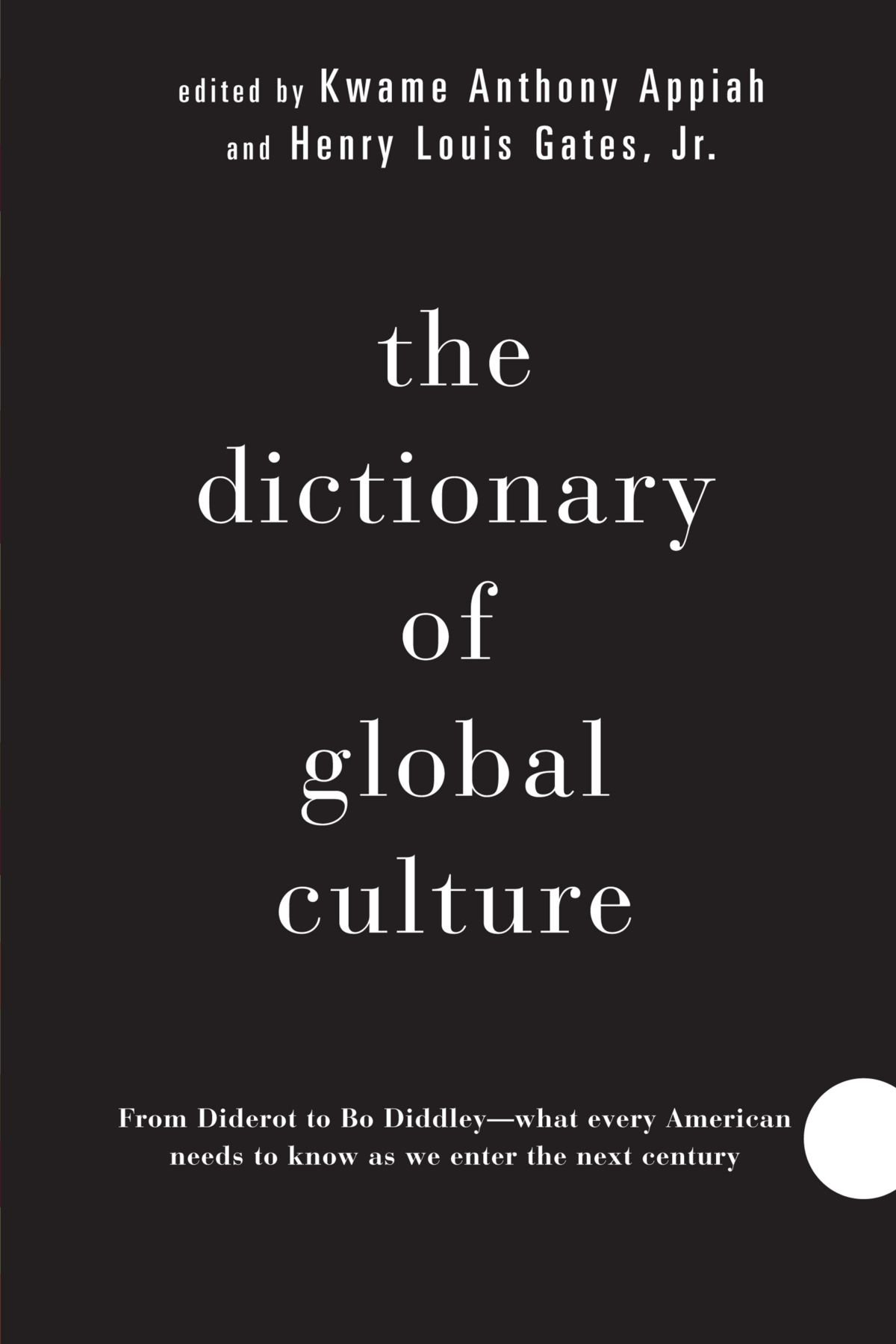The Dictionary of Global Culture: What Every American Needs to Know as We  Enter the Next Century--from Diderot to Bo Diddley: Kwame Anthony Appiah:  ...