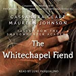 The Whitechapel Fiend: Shadowhunter Academy, Book 3 | Cassandra Clare,Maureen Johnson
