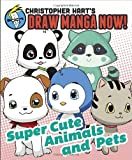 Supercute Animals and Pets: Christopher Hart's Draw Manga Now!
