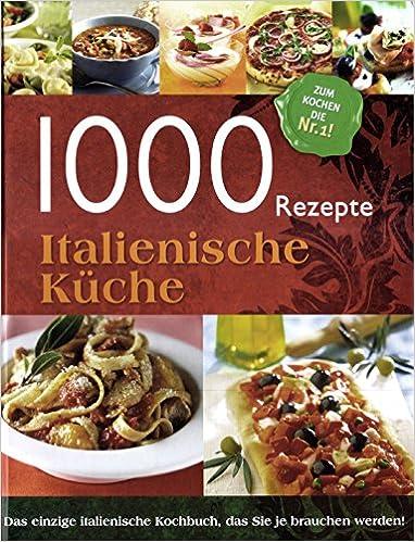 1000 Rezepte Italienische Küche: Amazon.de: Veronika Knesl ...