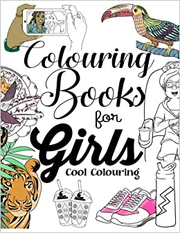 Colouring Books For Girls: Cool Colouring Book For Girls Aged 6-13 ...