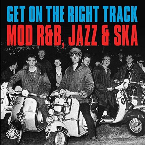 Get on the Right Track: Mod R&B Jazz & Ska